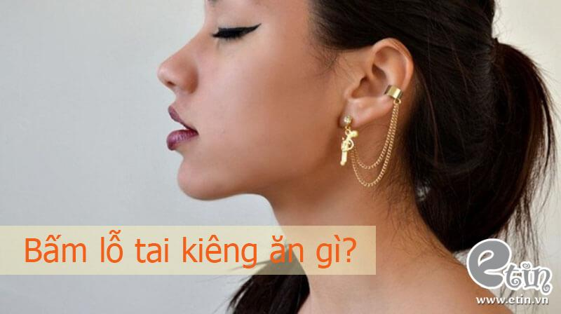 Mới bấm lỗ tai cần kiêng ăn gì?